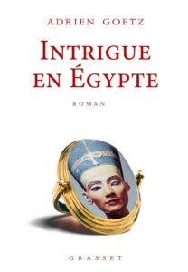 «Intrigue en Egypte» d'Adrien Goetz aux éditions Grasset